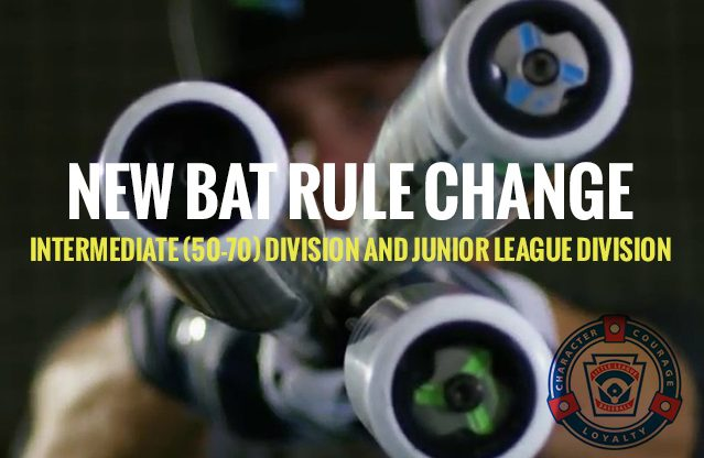 BAT RULE UPDATE: Intermediate (50-70) Division and Junior League Division